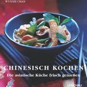 Chinesisch Kochen - Die asiatische Küche frisch genießen
