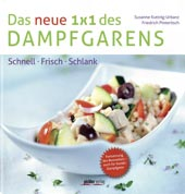 Das neue 1x1 des Dampfgarens von Susanne Kuttnig-Urbanz, Friedrich Pinteritsch; Pichler Verlag