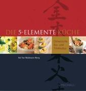 Die 5-Elemente-Küche - Chinesische Ess- und Trinkkultur