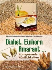 Buch Essen: Dinkel, Einkorn, Amarant … Korngesunde Köstlichkeiten