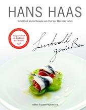 Hans Haas - Lustvoll genießen - Verblüffend leichte Rezepte vom Chef des Münchner Tantris