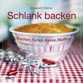 Schlank backen | Elisabeth Fischer | Kneipp-Verlag