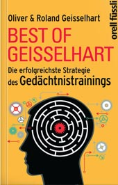 Best of Geisselhart - Die erfolgreichste Strategie des Gedächtnistrainings von Roland Geisselhart und Oliver Geisselhart, Orell Füssli Verlag