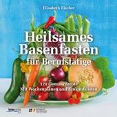 Heilsames Basenfasten für Berufstätige von Elisabeth Fischer, Kneipp-Verlag
