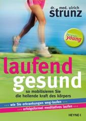 Laufend gesund - So mobilisieren Sie die heilende Kraft des Körpers von Ulrich Strunz, Heyne Verlag