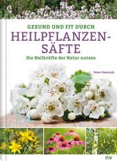 Heilung durch Pflanzensäfte von Peter Emmrich