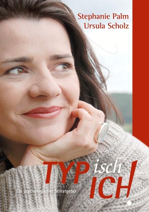 TYPisch ICH! - Typberatung mit Charakter von Stephanie Palm und Ursula Scholz